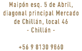 Maipón esq. 5 de Abril, diagonal principal Mercado de Chillán, local 46 - Chillán - +56 9 8130 9860
